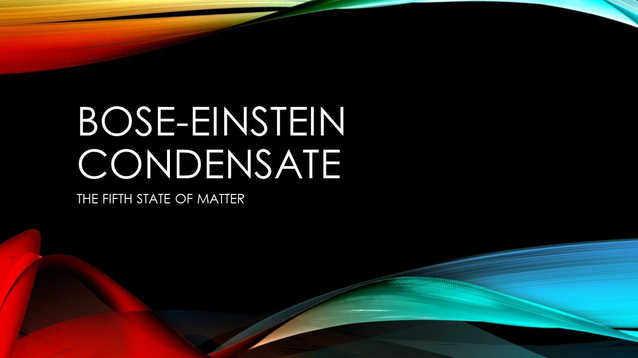 Конденсат Бозе — Эйнштейна - пятое состояние материи